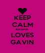 KEEP CALM AVISHA  LOVES GAVIN - Personalised Poster A4 size