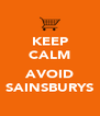 KEEP CALM  AVOID SAINSBURYS - Personalised Poster A4 size