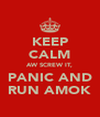 KEEP CALM AW SCREW IT, PANIC AND RUN AMOK - Personalised Poster A4 size