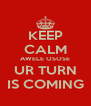 KEEP CALM AWELE OSOSE UR TURN IS COMING - Personalised Poster A4 size