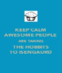 KEEP CALM AWESOME PEOPLE ARE TAKING THE HOBBITS TO ISENGAURD - Personalised Poster A4 size