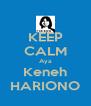 KEEP CALM Aya Keneh HARIONO - Personalised Poster A4 size