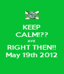 KEEP CALM!?? AYE RIGHT THEN!! May 19th 2012 - Personalised Poster A4 size
