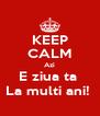 KEEP CALM Azi E ziua ta  La multi ani!  - Personalised Poster A4 size