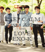 KEEP CALM Azyra Azlyn AND LOVE EXO-K - Personalised Poster A4 size