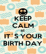 KEEP CALM BÉ IT´S YOUR BIRTH DAY - Personalised Poster A4 size