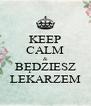 KEEP CALM & BĘDZIESZ LEKARZEM - Personalised Poster A4 size