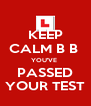 KEEP CALM B B  YOU'VE  PASSED YOUR TEST - Personalised Poster A4 size
