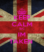 KEEP CALM B/C IM TAKEN  - Personalised Poster A4 size