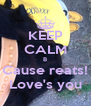 KEEP CALM B Cause reats! Love's you - Personalised Poster A4 size