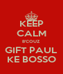 KEEP CALM B'COUZ GIFT PAUL KE BOSSO - Personalised Poster A4 size