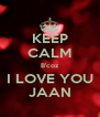 KEEP CALM B'coz I LOVE YOU JAAN - Personalised Poster A4 size