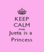 KEEP CALM b'coz Jueta is a  Princess - Personalised Poster A4 size