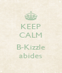 KEEP CALM  B-Kizzle abides - Personalised Poster A4 size