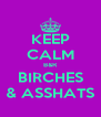 KEEP CALM B&R BIRCHES & ASSHATS - Personalised Poster A4 size