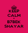 KEEP CALM & B7BEK SHAYAR - Personalised Poster A4 size