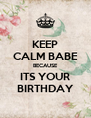 KEEP CALM BABE BECAUSE ITS YOUR BIRTHDAY - Personalised Poster A4 size