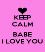 KEEP CALM  BABE I LOVE YOU - Personalised Poster A4 size