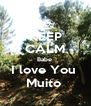 KEEP CALM Babe  I love You  Muito  - Personalised Poster A4 size
