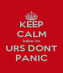 KEEP CALM babe im URS DONT PANIC - Personalised Poster A4 size