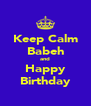 Keep Calm Babeh and Happy Birthday - Personalised Poster A4 size