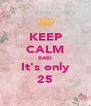 KEEP CALM BABI It's only 25 - Personalised Poster A4 size