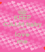 KEEP CALM baby AND love me - Personalised Poster A4 size