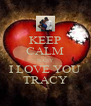 KEEP CALM BABY I LOVE YOU TRACY - Personalised Poster A4 size