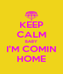 KEEP CALM BABY I'M COMIN HOME - Personalised Poster A4 size
