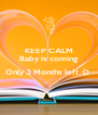 KEEP CALM Baby is coming  Only 3 Months left :D   - Personalised Poster A4 size