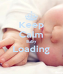 Keep Calm Baby Loading  - Personalised Poster A4 size