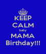 KEEP CALM baby MAMA Birthday!!! - Personalised Poster A4 size