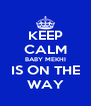 KEEP CALM BABY MEKHI IS ON THE WAY - Personalised Poster A4 size
