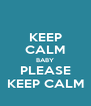 KEEP CALM BABY PLEASE KEEP CALM - Personalised Poster A4 size