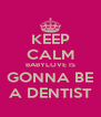 KEEP CALM BABYLOVE IS GONNA BE A DENTIST - Personalised Poster A4 size