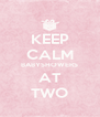 KEEP CALM BABYSHOWERS AT TWO - Personalised Poster A4 size