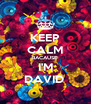 KEEP CALM BACAUSE I'M DAVID  - Personalised Poster A4 size