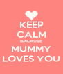 KEEP CALM BACAUSE MUMMY LOVES YOU - Personalised Poster A4 size
