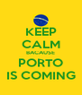 KEEP CALM BACAUSE PORTO IS COMING - Personalised Poster A4 size
