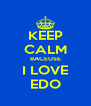 KEEP CALM BACEUSE I LOVE EDO - Personalised Poster A4 size