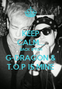 KEEP CALM... BACK B*TCH G-DRAGON & T.O.P IS MINE - Personalised Poster A4 size