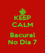 KEEP CALM  Bacural No Dia 7 - Personalised Poster A4 size