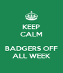 KEEP CALM  BADGERS OFF ALL WEEK - Personalised Poster A4 size