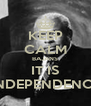 KEEP CALM BAJANS IT IS INDEPENDENCE - Personalised Poster A4 size