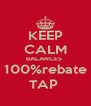 KEEP CALM BALANCES  100%rebate TAP  - Personalised Poster A4 size