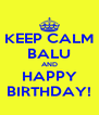 KEEP CALM BALU AND HAPPY BIRTHDAY! - Personalised Poster A4 size