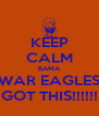 KEEP CALM BAMA WAR EAGLES GOT THIS!!!!!! - Personalised Poster A4 size