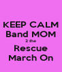 KEEP CALM Band MOM 2 the Rescue March On - Personalised Poster A4 size