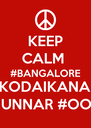 KEEP CALM  #BANGALORE #KODAIKANAL #MUNNAR #OOTY - Personalised Poster A4 size
