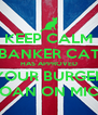 KEEP CALM BANKER CAT HAS APPROVED YOUR BURGER LOAN ON MICE - Personalised Poster A4 size